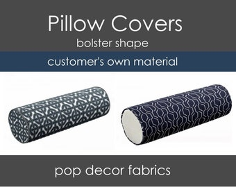 Custom Bolster Pillow Covers - Use Your Own Fabric - Customer Supplied Material - Bolster Pillow Covers - COM - Design Your Own Pillow