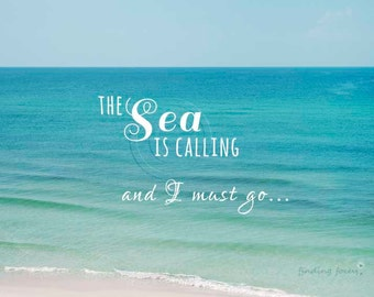 Sea is Calling Beach Photography, Typography Print, Seaside Quote, Turquoise Aquamarine, Blue Water Ocean Waves, I Must Go, Nautical Photo