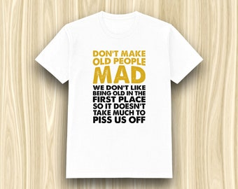 Don't Make Old People Mad Shirt