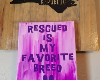 Rescued Is My Favorite Breed Canvas - Charity Artwork