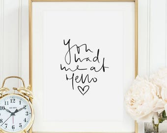 You had me at hello - Poster Love, Art Print Love, Love Quote, Wedding Quote, Wedding Poster, Valentines Day Gift, Hello Poster