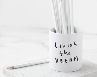 Living the Dream Pencil Pot - Motivational Stationery - Pencil Case - Desk Tidier - Gift For Her - Gift For Friend