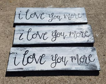 I Love You More Sign *Farmhouse *Shabby Chic *Wedding Decor *Love Quote *Rustic *Love Sign