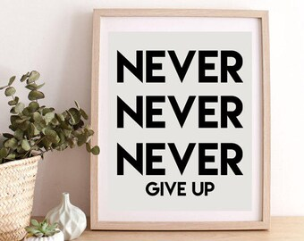 Never Never Never Give Up, Never Never Never Give Up Poster, Inspirational Quote Print, Motivational Print, Quote Poster, Motivational Art