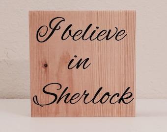 """Sherlock Sign / Shelf Sitter, """"I believe in Sherlock"""", Sherlock Holmes Quote Decor, Sherlock BBC Fan Art, Sherlock Gift, Sherlock Wall Art"""