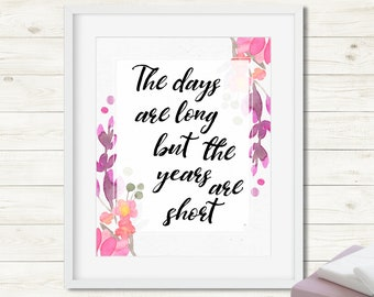 The days are long but the years are short quote watercolor art print encouraging quote mother's quote baby shower gift wall art mother print
