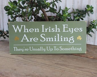 Wood Sign When Irish Eyes Are Smiling They're Usually Up To Something Wall Decor Irish Saying St. Patrick's Day Shamrock