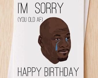 Crying Micael Jordan - I'm Sorry You Old AF Card, Funny Happy Birthday Card, Happy Birthday Card, Girlfriend Card, Boyfriend Card