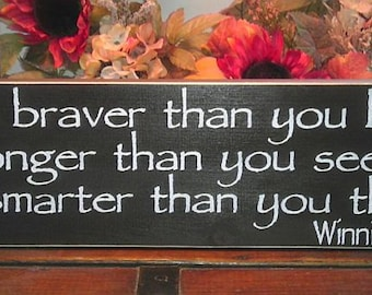 You are braver than you believe, stronger than you seem and smarter than you think Classic Winnie The Pooh Wood Sign