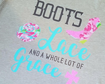 Boots Lace And A Whole Lot Of Grace Shirt, Southern Shirt, Christian Shirt, Country Shirt, Cowgirl Shirt, Boots Lace Grace, Grace Shirt