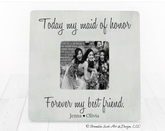 Personalized Maid Of Honor Picture Frame, Today My Maid Of Honor Forever My Best Friend Picture Frame, Maid Of Honor Gift, Bridesmaid Gift