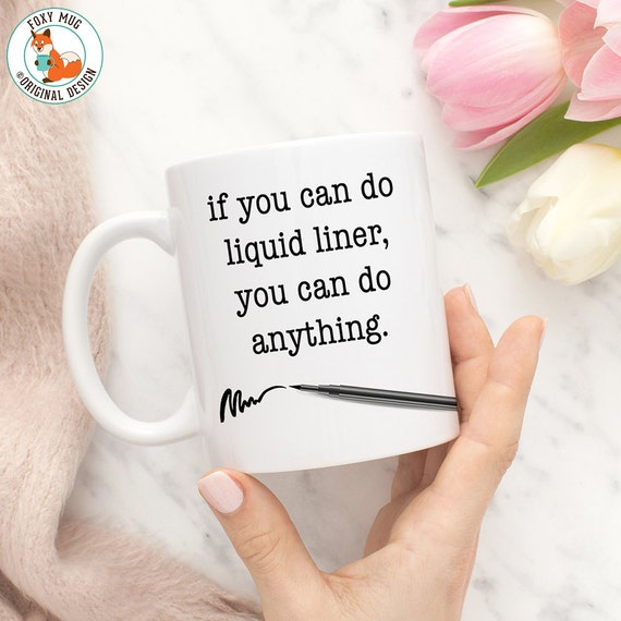 Coffee Mug If You Can Do Liquid Liner You Can Do Anything Funny Beauty Makeup Cup, Beauty Gift, Gift For Her,
