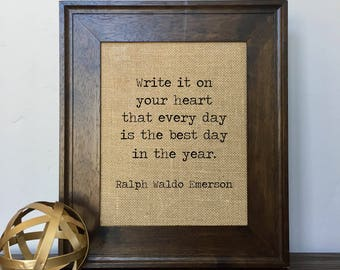 Write it on your heart that every day is the best day in the year. Ralph Waldo Emerson Burlap Print // Office Decor