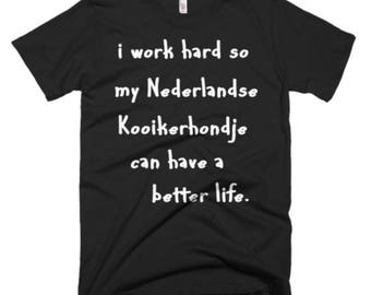 Nederlandse Kooikerhondje Tee - Nederlandse Kooikerhondje Dog Gifts - I Work Hard So My Nederlandse Kooikerhondje Can Have A Better Life