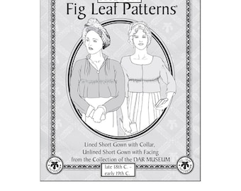 Fig Leaf Patterns® 219,  Plain Short Gown & Lined Short Gown with Collar, late 18th c - early 19th c,  Size 8-18