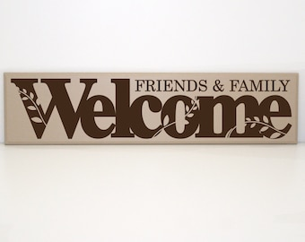 Wood Welcome Sign, Friends and Family, Welcome Decor, Entry Way Sign, Housewarming Gift, Family Quote Sign, Housewarming Gift for Clients