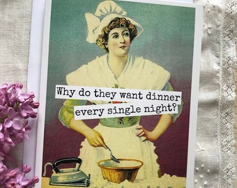 Funny Greeting Card. Card For Mom. Card For Her. Vintage Woman in Kitchen. Why do They Want Dinner Every Single Night? Card #38B