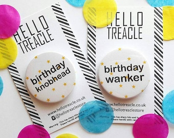 Birthday insult badge - birthday kn#bhead / birthday w@nker 38mm button badge