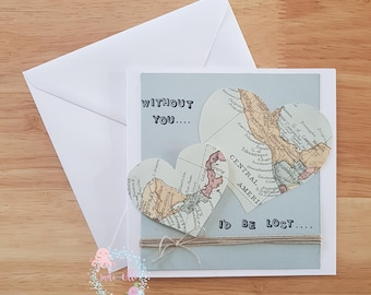 Friendship/ love/ marriage card - Without you I'd be lost quote. Hearts out of map craft paper. Personalised hearts. Cotton embellishment.
