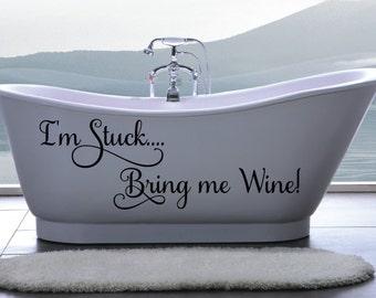 Bathtub Decal, Bathtub Saying, I'm Stuck Bring Me Wine Bathtub Decal, I'm Stuck Bring Me Wine Decal
