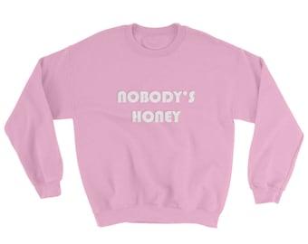 LIMITED EDITION Nobody's Honey Sweatshirt