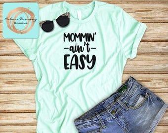 Busy Mom Mother T-Shirt - Mommin' Ain't Easy - V-Neck or Crew Neck