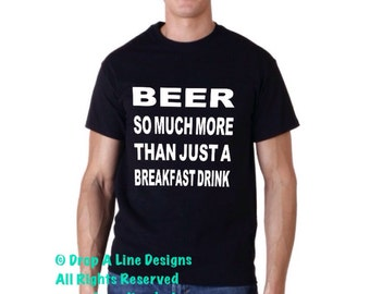Beer.  So Much More Than Just A Breakfast Drink.   Funny T-shirt