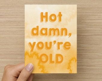 Hot damn, you're OLD Birthday Card