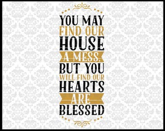 CLN0720 You May Find Our House A Mess Hearts Are Blessed SVG DXF Ai Eps PNG Vector Instant Download Commercial Cut File Cricut SIlhouette