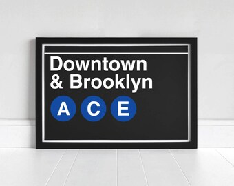 Downtown & Brooklyn A-C-E - New York Subway Sign - Art Print
