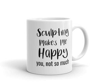 Bildhauer-Becher, Bildhauerei macht mich glücklich Sie nicht So viel, Geschenk für Künstler, Geschenk für Bildhauer, des Bildhauers Geschenk, Bildhauerei Becher, Künstler-Becher