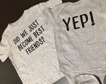 Did We Just Become Best Friends? YEP! Clothing Set - Sibling Sets - Funny Sibling Shirts