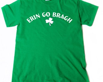Erin Go Bragh T-shirt Funny St. Patrick's Day Shirt Irish Party Ireland  Gift Tee Shirt