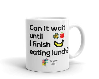Funny Office Mug, Can It Wait Until I Finish Eating Lunch? Food Smiley Face, Office Humor, Office Gift, Coworker Gift Work Mug, Employee Mug
