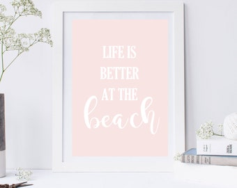 Life is better at the beach, quote art print, beach wall art, pink blush decor, beach house poster, summer printable art, coastal typography