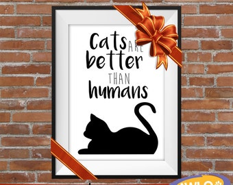 Perfect Christmas Gift! 50% Profit To Animal Charity - Cats Are Better Than Humans - Cat Lover - Cat Poster - Home Decor - Typography Print