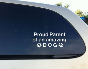 Proud Parent of an amazing dog Vinyl Decal  Wall Sticker