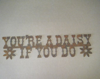 Rusted  Metal You're a Daisy If You Do  Sign/Western/Cowboys/Cowgirls/Ranch/Farm/Guns