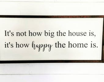 It's Not How Big The House Is, It's How Happy The Home Is - Painted Wood Sign