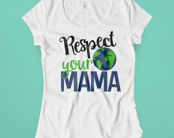 Respect Your Mama Svg, Earth Day SVG, DXF, EPS, png Files for Cutting Machines Cameo or Cricut - Recycle Svg, Earth Svg, Planet Svg