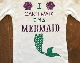 I can't walk I'm a mermaid baby bodysuit