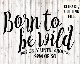 born to be wild svg file, mom life svg, mom svg, funny svg, vinyl cut files, quote svg, svg sayings, svg files for cricut, silhouette files