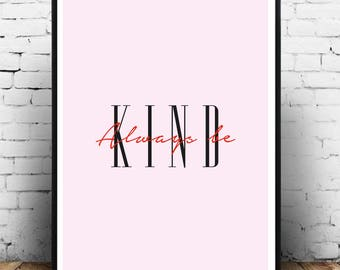 Always Be Kind. A4, A3, A2. Fashion Wall Art, Office Art, Designer Wall Art, Inspirational Wall Art, Fashion Poster, Art Poster