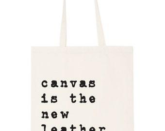 Tote bag - 'canvas is the new leather' totes; Bag; Beach bag; shopping bag; handbag; purse; cool bag; designer bag;