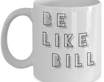 Be like Bill - Meme Mug