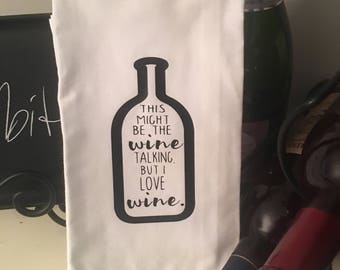 This Might be the Wine Talking but I Love Wine Tea Towel