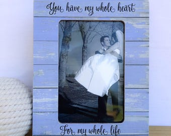 You Have My Whole Heart for my Whole Life Frame Wedding Anniversary Frame Personalized Wedding Gift Anniversary gift