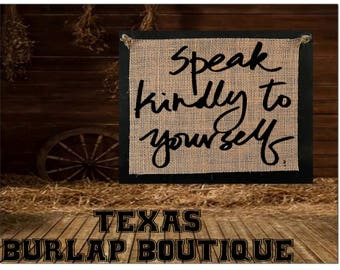 Speak kindly to yourself Burlap country Music Vintage Chic Wedding Wood Sign