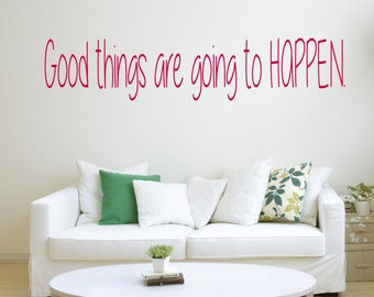 Good things are going to happen, positivity, good vibes, quote  Wall Art Vinyl Decal Sticker