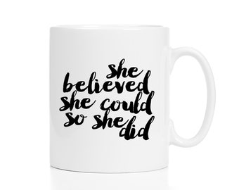 She Believed She Could So She Did Mug / Congratulations Gift /  11 or 15 oz Mug